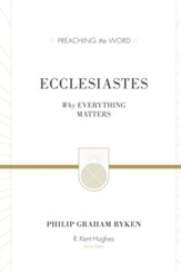 Ecclesiastes: Why Everything Matters (Preaching the Word/ESV)