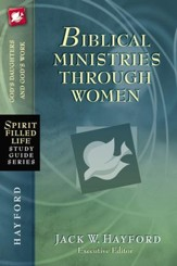 Biblical Ministries Through Women, Spirit Filled Life Study Guide Series