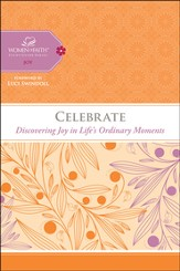 Celebrate: Discovering the Joy in Life's Ordinary Moments, Women of Faith Study Guide Series