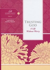 Trusting God: A Life Without Worry, Woman of Faith Study Guide Series