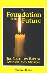 A Foundation for the Future: The Southern Baptist Message and  Mission