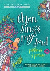 Then Sings My Soul: Psalms of Praise - Inspirational Adult Coloring Book