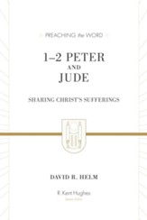 1 & 2 Peter and Jude: Sharing Christ's Sufferings (Preaching the Word)