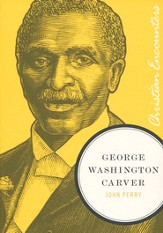 George Washington Carver: Christian Encounters Series