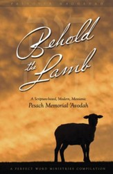 Behold the Lamb Passover Haggadah: A Scripture-based, Modern, Messianic Passover Memorial 'Avodah