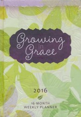 Growing in Grace 2016 Planner: 16-Month Weekly Planner