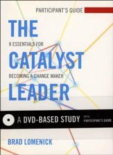 The Catalyst Leader: 8 Essentials for Becoming a Change Maker, DVD-Based Study Kit