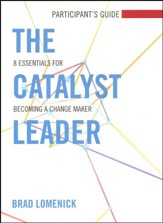 The Catalyst Leader: 8 Essentials for Becoming a Change Maker, Participant's Guide