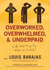 Overworked, Overwhelmed, and Underpaid: Simple Steps to Go From Stress to Success - eBook