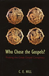 Who Chose the Gospels?: Probing the Great Gospel Conspiracy