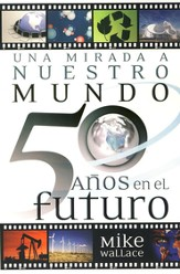 Una Mirada a Nuestro Mundo 50 Años en el Futuro  (The Way We'll Be 50 Years from Today)