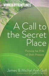 Women on the Frontlines: A Call to the Secret Place: Pursuing the Prize of God's Presence