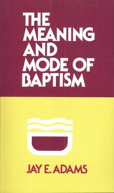 The Meaning & Mode of Baptism