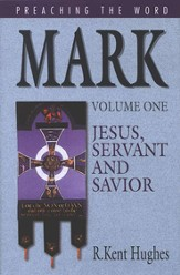 Mark, Vol. 1: Jesus, Servant and Savior (Preaching the Word)