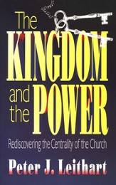 The Kingdom & the Power: Rediscovering the Centrality  of the Church