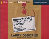 Innovation's Dirty Little Secret: Why Serial Innovators Succeed Where Others Fail - unabridged audiobook on CD