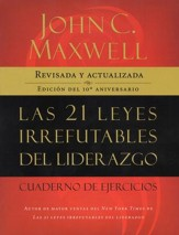 Las 21 Leyes Irrefutables del Liderazgo, Cuaderno de Ejercicios  (The 21 Irrefutable Laws of Leadership Workbook)
