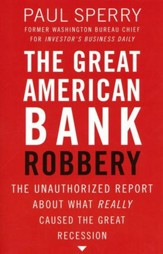 The Great American Bank Robbery: The Cost and Causes of the New Depression - How Race-Based Lending and Other Multi-Cultural Schemes Make Us All Poorer