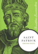 Saint Patrick: Christian Encounters Series