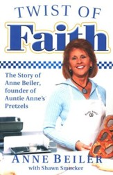 Twist of Faith: The Story of Anne Beiler, Founder of Auntie Anne's Pretzels