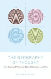 The Geography of Thought: How Asians and Westerners Think Differently and Why