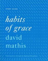Habits of Grace: Enjoying Jesus through the Spiritual Disciplines, Study Guide