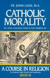 Catholic Morality: A Course in Religion, Book III
