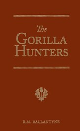 Ballantyne: The Gorilla Hunters: A Tale of the Wilds of Africa