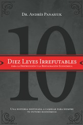 Diez Leyes Irrefutables Para la Destruccion y Restauracion Economica: Ten Irrefutable Laws for Economic Destruction and Restoration