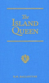 The Island Queen, or, Dethroned by Fire and Water: A Tale of the Southern Hemisphere