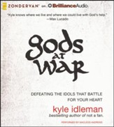 Gods at War: Defeating the Idols That Battle for Your Soul Audiobook [Download]