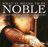 What It Means to Be Noble: Lessons from the Lives of Judah and Reuben Audio CD