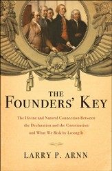 The Founders' Key: The Divine and Natural Connection Between the Declaration and the Constitution