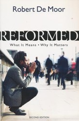 Reformed: What It Means, Why It Matters (Second Edition)