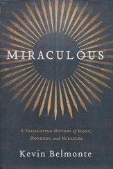 Miraculous: A Fascinating History of God's Signs and Wonders