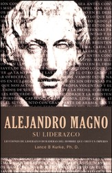 Alejandro Magno: Su Liderazgo  (The Wisdom of Alexander the Great)