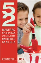 52 maneras de cultivar las habilidades naturales de su hijo, 52 Ways to Nurture Your Child's Natural Ability