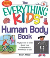 The Everything KIDS' Human Body Book: All You Need to Know About Your Body Systems