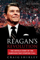 Reagan's Revolution: The Untold Story of the Campaign That Started It All - eBook