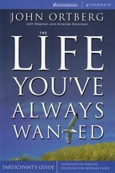 The Life You've Always Wanted Participant's Guide: Spiritual Disciplines for Ordinary People
