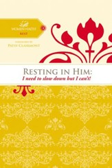 Resting in Him: I need to slow down but I can't! - eBook