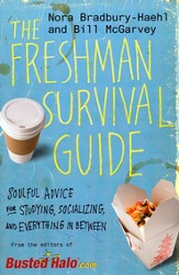 The Freshman Survival Guide: Soulful Advice for   Studying, Socializing and Everything in Bewtween
