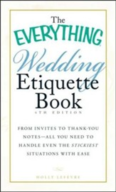 The Everything Wedding Etiquette Book: From Invites to Thank-you Notes