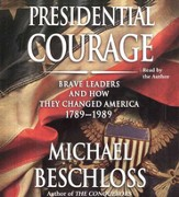 Presidential Courage: Brave Leaders and How They Changed America 1789-1989, Audiobook on CD