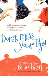 Don't Miss Your Life! An Uncommon Guide to Living with Freedom, Laughter, and Grace