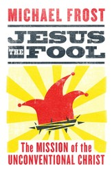 Jesus the Fool: The Mission of the Uncoventional Christ - Slightly Imperfect