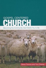 Gospel Centered Curch: Becoming the Community God Wants You to Be