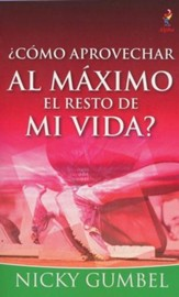 ¿Como Aprovechar al Maximo el Resto de mi Vida?  (How Can I Make the Most of the Rest of My Life?)