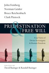 Predestination & Free Will: Four Views of Divine Sovereignty & Human Freedom