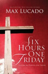 Six Hours One Friday: Living the Power of the Cross - eBook